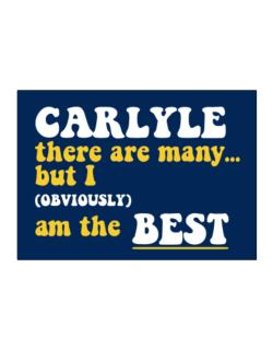 Carlyle There Are Many... But I (obviously) Am The Best Sticker