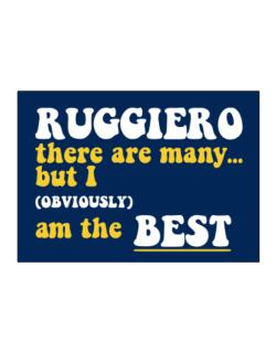 Ruggiero There Are Many... But I (obviously) Am The Best Sticker
