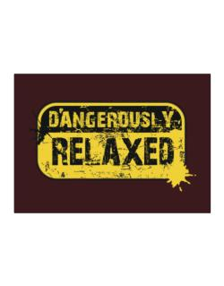 Dangerously Relaxed Sticker