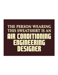 The Person Wearing This Sweatshirt Is An Air Conditioning Engineering Designer Sticker