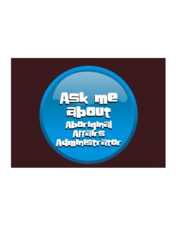Ask Me About Aboriginal Affairs Administrator Sticker