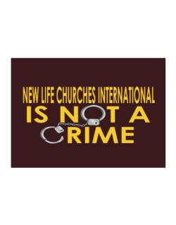 New Life Churches International Is Not A Crime Sticker