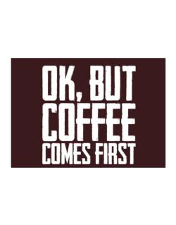 Ok But Coffee Comes First Sticker