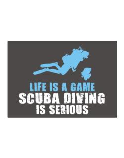 Life Is A Game, Scuba Diving Is Serious Sticker