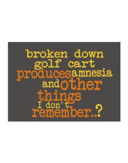 Broken Down Golf Cart  produces Amnesia And Other Things I Don