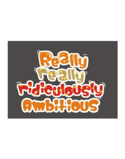 Really Really Ridiculously Ambitious Sticker