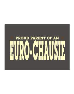 PROUD PARENT OF A Euro-Chausie Sticker