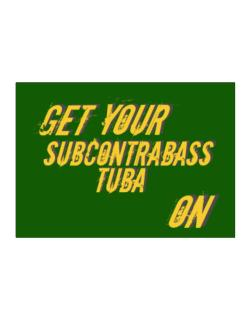 Get Your Subcontrabass Tuba On Sticker