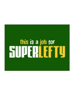 This Is A Job For Superlefty Sticker
