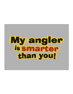 My Angler Is Smarter Than You! Sticker