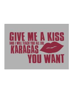Give Me A Kiss And I Will Teach You All The Karagas You Want Sticker
