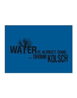 Water Is Almost Gone .. Drink Kolsch Sticker
