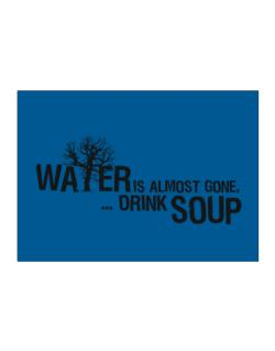 Water Is Almost Gone .. Drink Soup Sticker