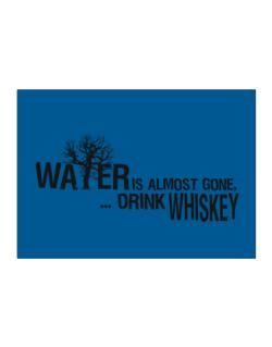 Water Is Almost Gone .. Drink Whiskey Sticker