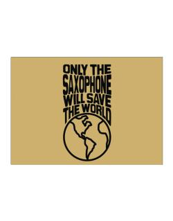 Only The Saxophone Will Save The World Sticker