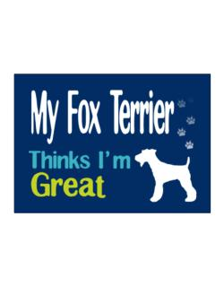 My Fox Terrier , Thinks I Am Great Sticker
