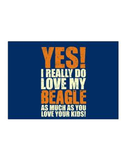 Yes! I Really Do Love My Beagle Sticker
