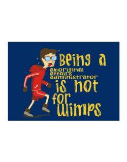 Being An Aboriginal Affairs Administrator Is Not For Wimps Sticker