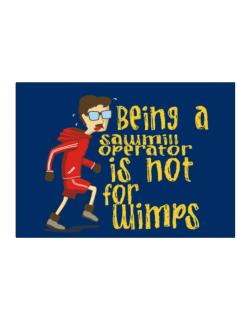 Being A Sawmill Operator Is Not For Wimps Sticker
