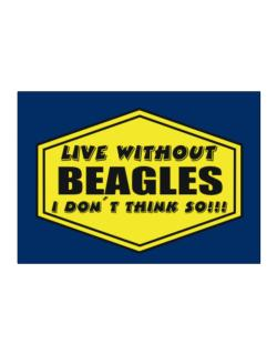 Live Without Beagles , I Don