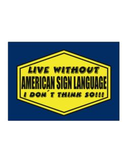 Live Without American Sign Language , I Don