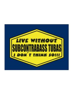 Live Without Subcontrabass Tubas , I Don