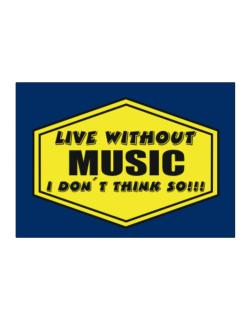 Live Without Music , I Don