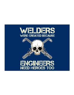 Welders were created because engineers need heroes too Sticker