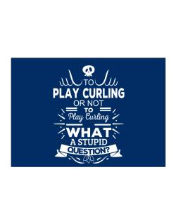 To play Curling or not to play Curling, What a stupid question? Sticker