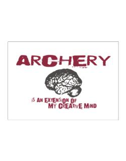 Archery Is An Extension Of My Creative Mind Sticker