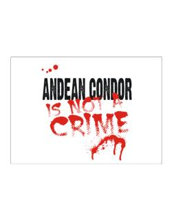 Being A ... Andean Condor Is Not A Crime Sticker