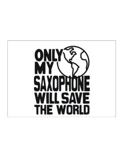 Only My Saxophone Will Save The World Sticker