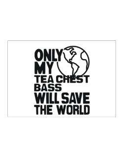 Only My Tea Chest Bass Will Save The World Sticker