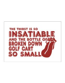 The Thirst Is So Insatiable And The Bottle Of Broken Down Golf Cart  so Small Sticker