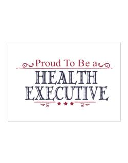 Proud To Be A Health Executive Sticker