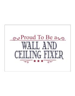 Proud To Be A Wall And Ceiling Fixer Sticker
