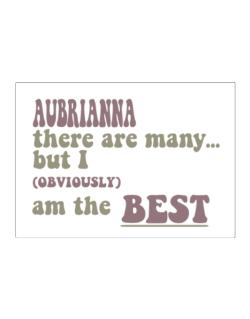Aubrianna There Are Many... But I (obviously!) Am The Best Sticker
