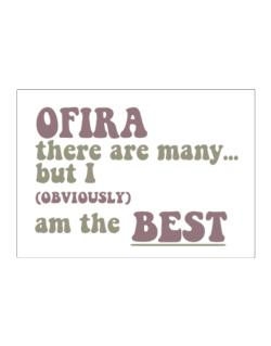 Ofira There Are Many... But I (obviously!) Am The Best Sticker