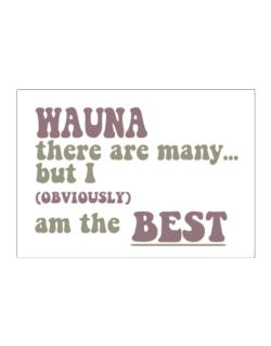 Wauna There Are Many... But I (obviously!) Am The Best Sticker