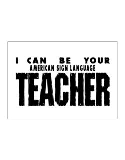I Can Be You American Sign Language Teacher Sticker