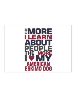 The More I Learn About People The More I Love My American Eskimo Dog Sticker