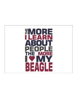The More I Learn About People The More I Love My Beagle Sticker