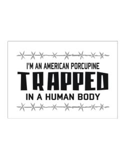 I Am American Porcupine Trapped In A Human Body Sticker