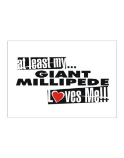 At Least My Giant Millipede Loves Me ! Sticker