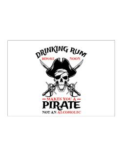 Drinking rum before noon makes you a pirate not an alcoholic Sticker
