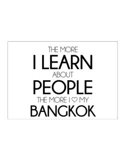 The more I learn about people the more I love my Bangkok Sticker