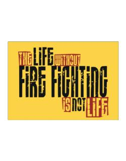Life Without Fire Fighting Is Not Life Sticker
