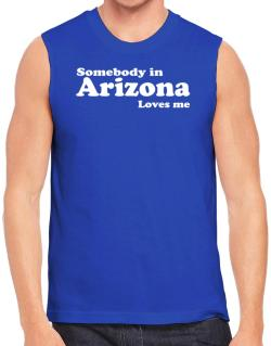 somebody In Arizona Loves Me Sleeveless