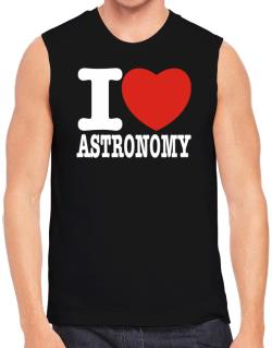 I Love Astronomy Sleeveless
