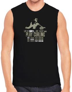 """ Life is simple... eat, sleep and play Curling "" Sleeveless"